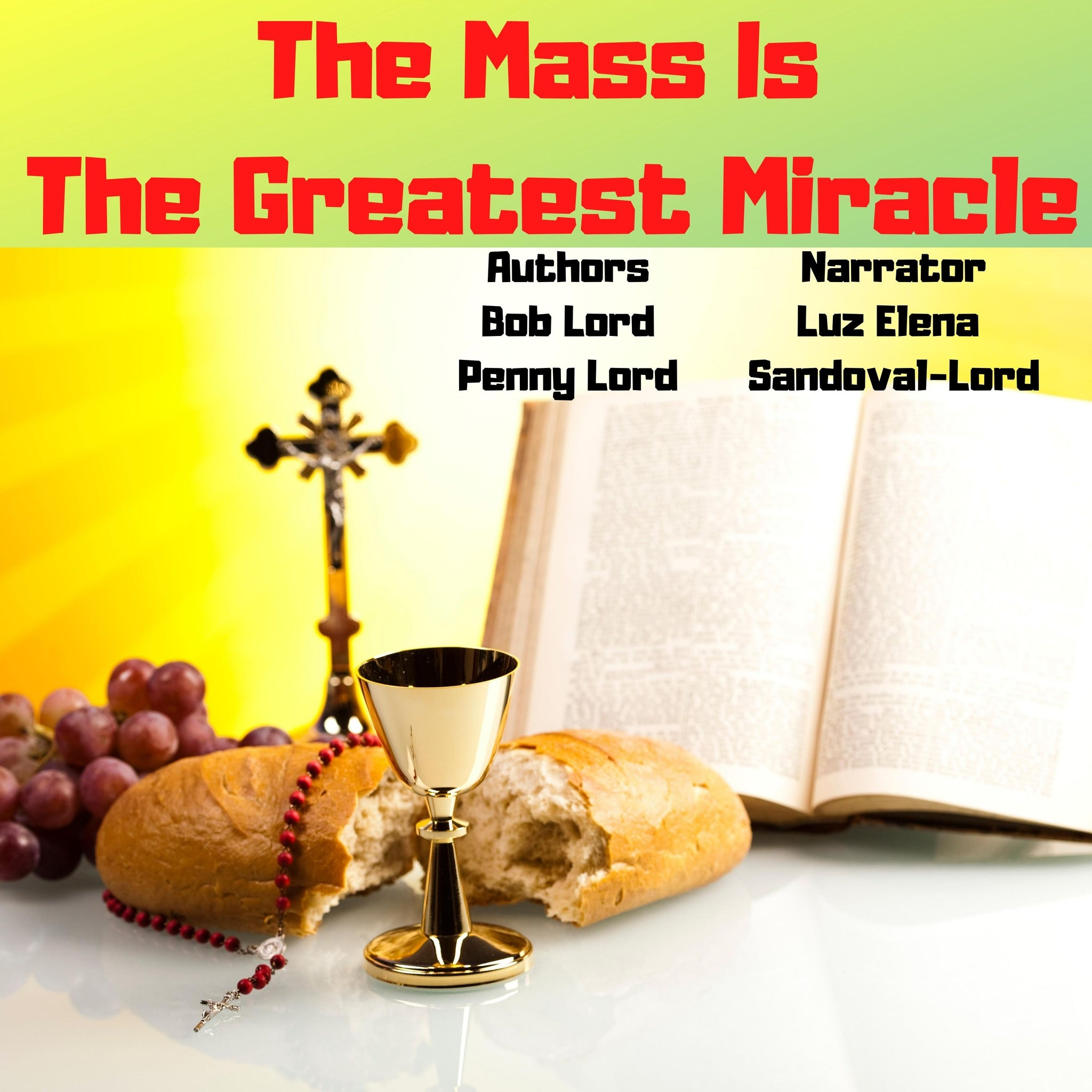 The Mass is the Greatest Miracle Audiobook Audiobook Bob and Penny Lord Ministry