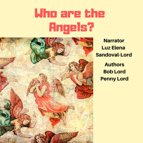 Who are the Angels? Audiobook Audiobook Bob and Penny Lord Ministry