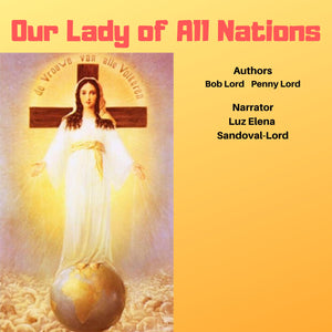 Our Lady of All Nations Audiobook - Bob and Penny Lord