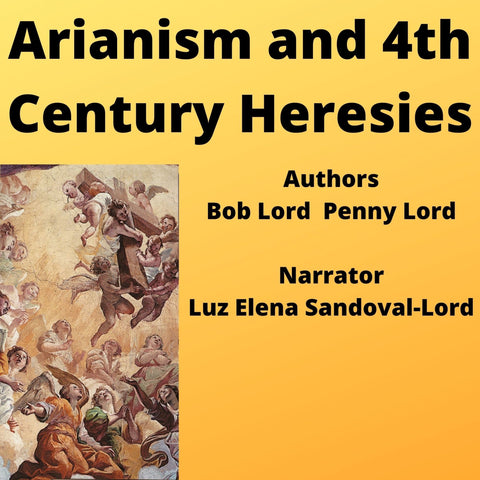 Arianism and 4th Century Heresies - Bob and Penny Lord