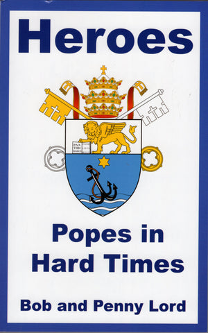 Heroes The Popes in Hard Times Book - Bob and Penny Lord