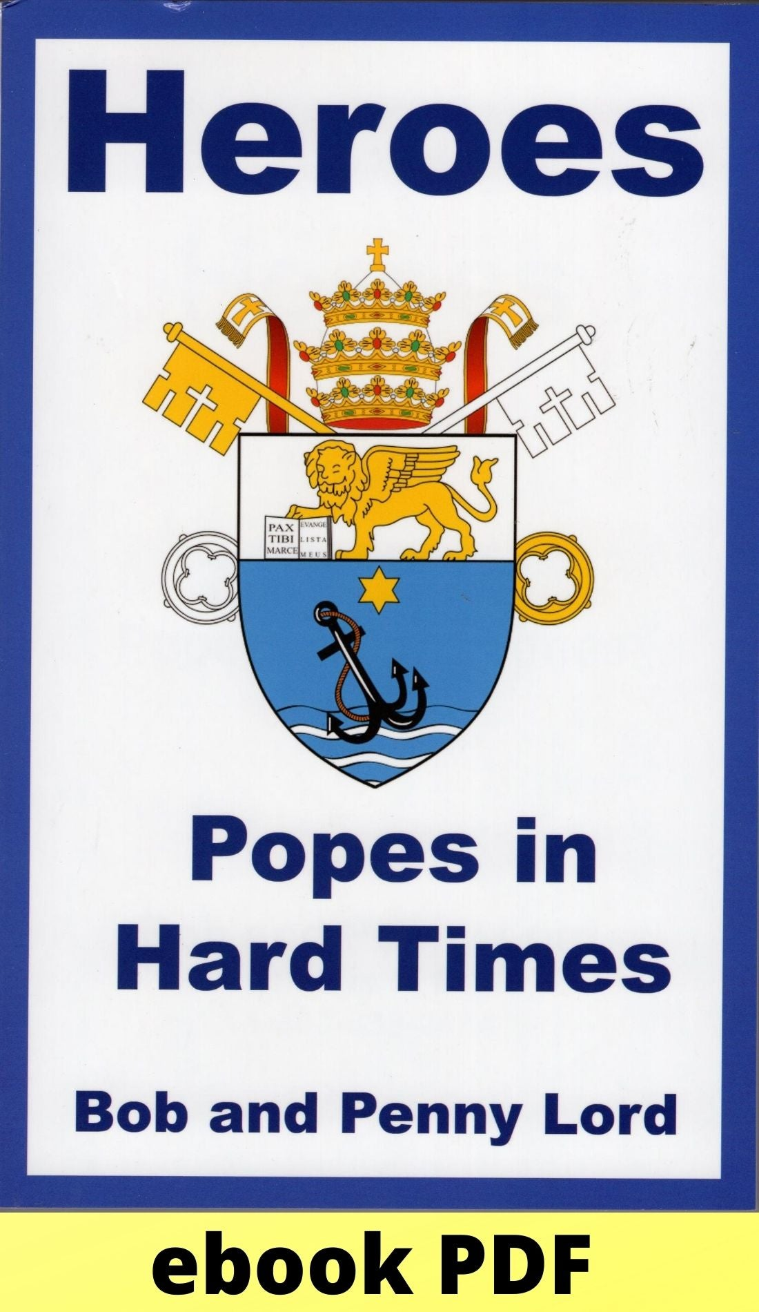 Heroes Popes in Hard Times - Bob and Penny Lord