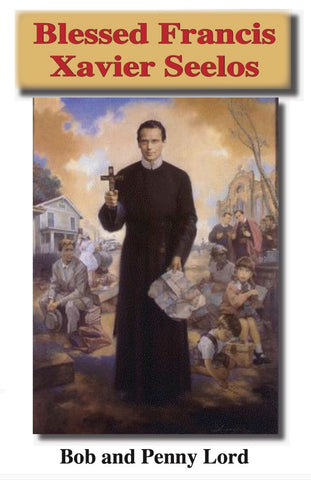 Blessed Francis Xavier Seelos DVD - Bob and Penny Lord