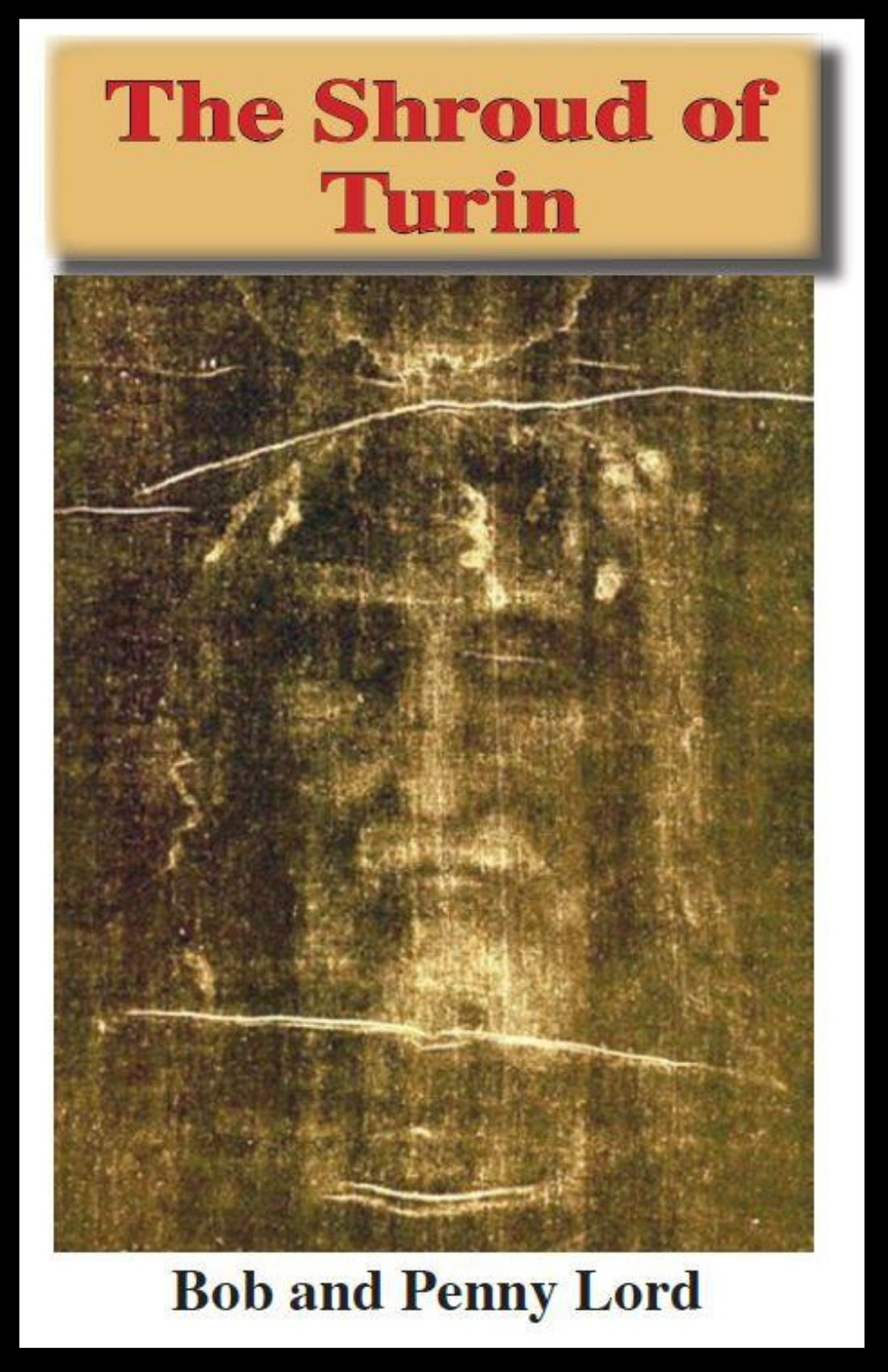 Shroud of Turin Minibook - Bob and Penny Lord