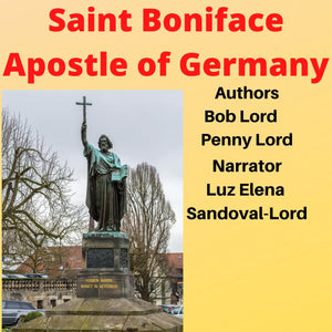 Saint Boniface Apostle of Germany Audiobook Audiobook Bob and Penny Lord Ministry