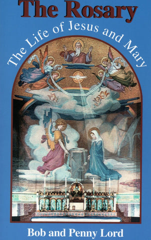 The Rosary the Life of Jesus and Mary Book - Bob and Penny Lord