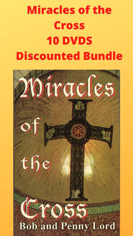Miracles of the Cross 10 DVDS Discounted Bundle - Bob and Penny Lord