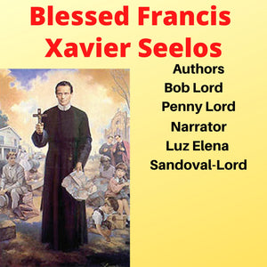 Blessed Francis Xavier Seelos Audiobook - Bob and Penny Lord