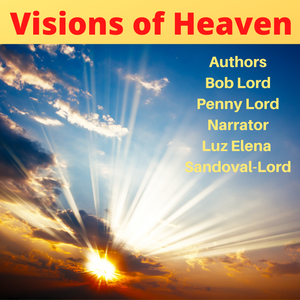 Visions of Heaven Audiobook Audiobook Bob and Penny Lord Ministry