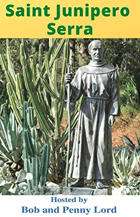 Saint Junipero Serra Minibook - Bob and Penny Lord