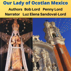 Our Lady of Ocotlan Audobook Audiobook Bob and Penny Lord Ministry