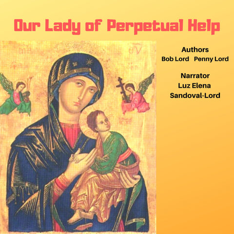 Our Lady of Perpetual Help Audiobook - Bob and Penny Lord
