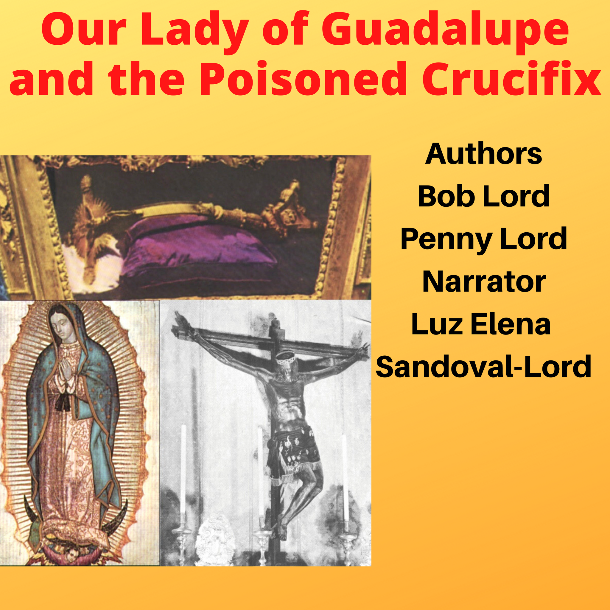 Our Lady of Guadalupe and the Poisoned Crucifix Audiobook - Bob and Penny Lord