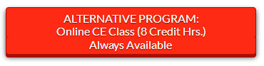 ALTERNATIVE PROGRAM: Online CE Class (8 Credit Hrs.) Always Available