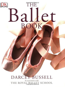 The Ballet Book by Darcey Bussell - Just Ballet