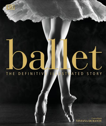 Ballet - A definitive illustrated guide