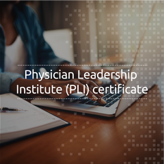 Physician Leadership Institute (PLI) Certificate