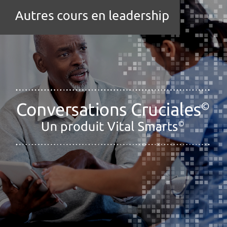 Crucial Conversations© – a VitalSmarts© product (online course, conducted in French)