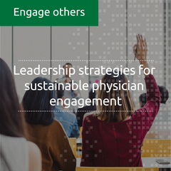 Leadership strategies for sustainable physician engagement