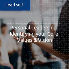 Personal leadership: Identifying your core values & vision