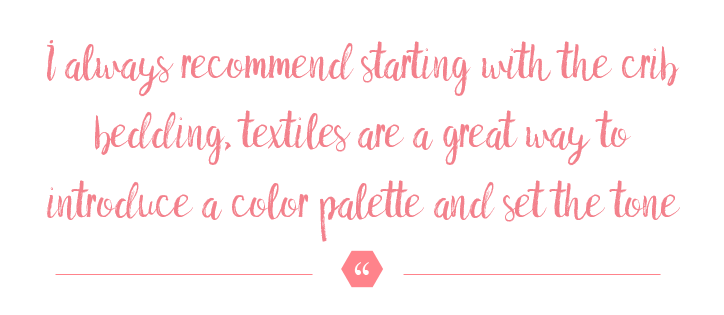 """""""I always recommend starting with the crib bedding"""" quote from our nursery designer"""