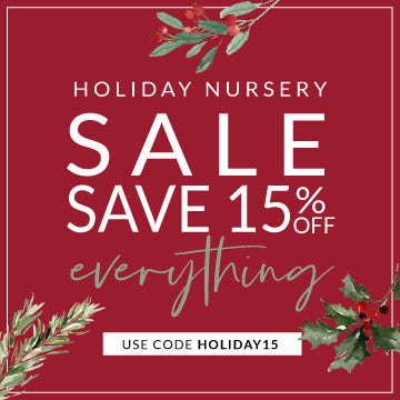 Holiday Nursery Sale Save 15% Off Everything with code HOLIDAY15