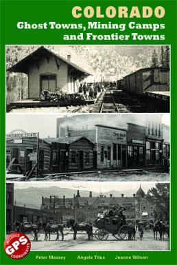 Colorado Ghost Towns, Mining Camps, and Frontier Towns