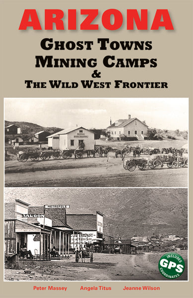 Arizona Ghost Towns, Mining Camps, and the Wild West Frontier
