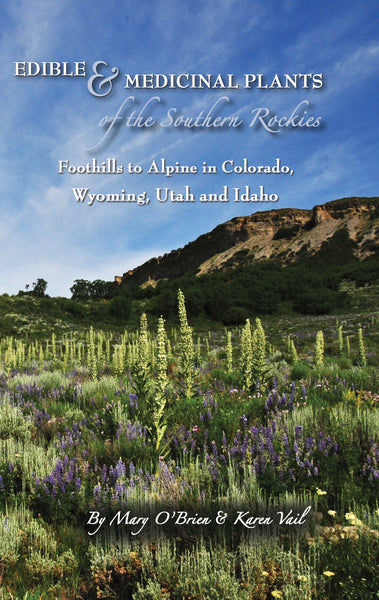 Edible and Medicinal Plants of the Southwest,  Foothills to Alpine in Colorado, Wyoming, Utah and Idaho
