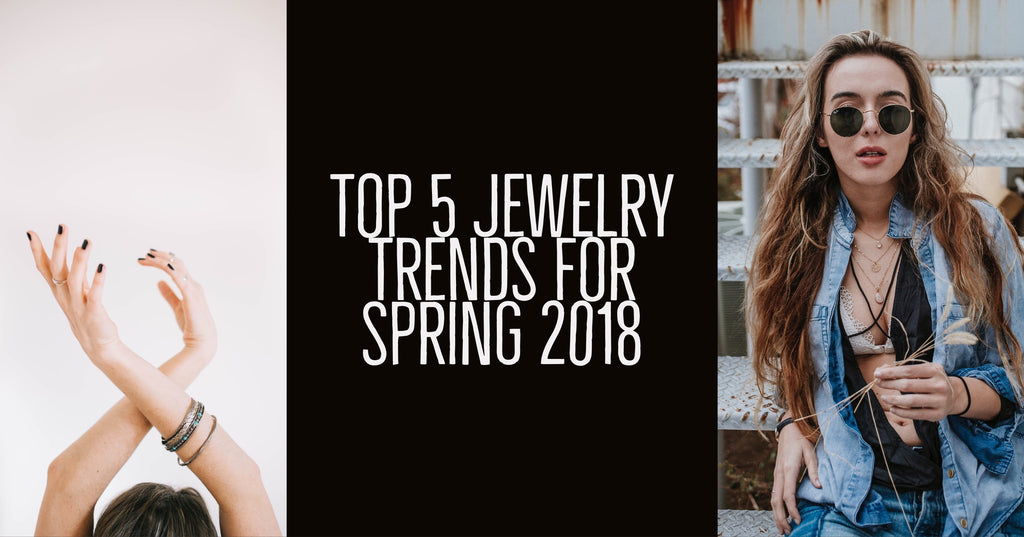 Top 5 Jewelry Trends for Spring 2018
