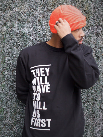 They Will Have To Kill Us First Sweatshirt