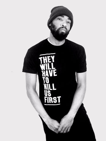 They Will Have To Kill Us First T-Shirt