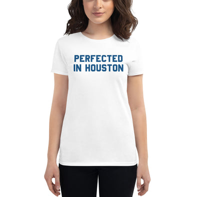 Perfected In Houston Women's T-Shirt