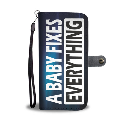 A BABY FIXES EVERYTHING PHONE WALLET CASE
