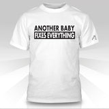 Another Baby Fixes Everything T-Shirt - Naked Aggression