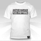Another Marriage Fixes Everything T-Shirt - Naked Aggression