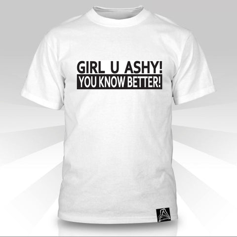 Girl U Ashy!  You Know Better!  T-Shirt - Naked Aggression