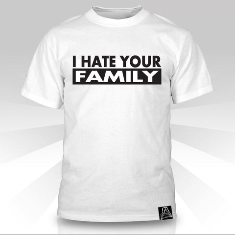 I Hate Your Family T-Shirt - Naked Aggression
