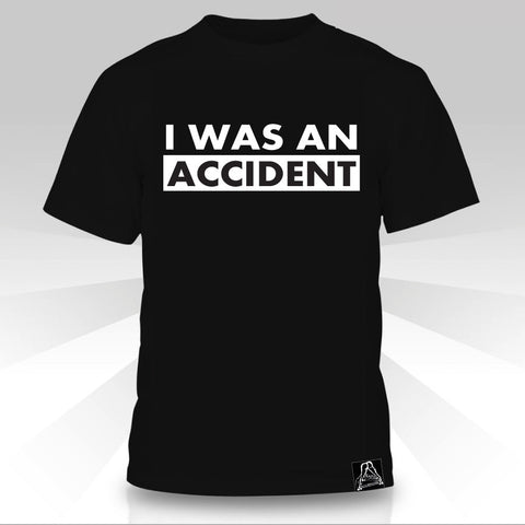 I Was An Accident  T-Shirt - Naked Aggression