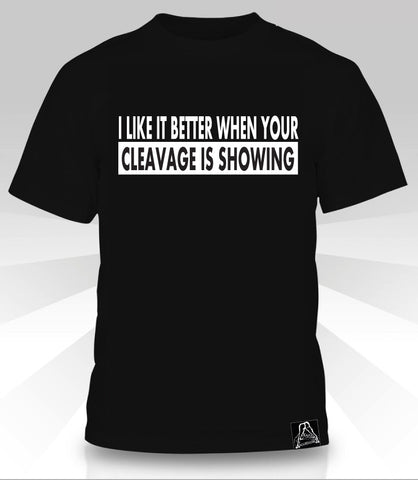 I Like It Better When Your Cleavage Is Showing  -  T-Shirt - Naked Aggression