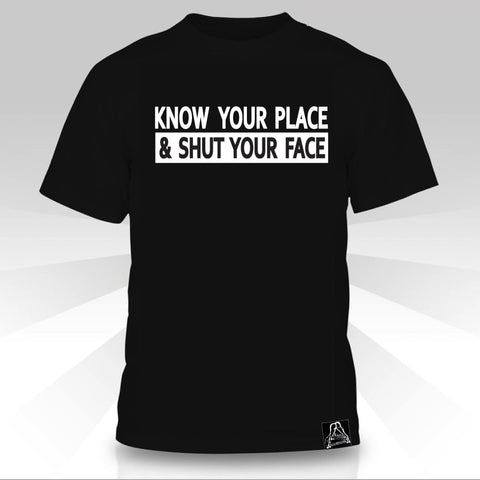Know Your Place & Shut Your Face  T-Shirt - Naked Aggression