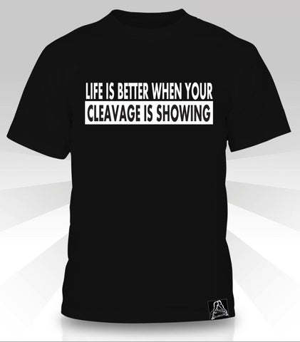 Life Is Better When Your Cleavage Is Showing  -  T-Shirt - Naked Aggression