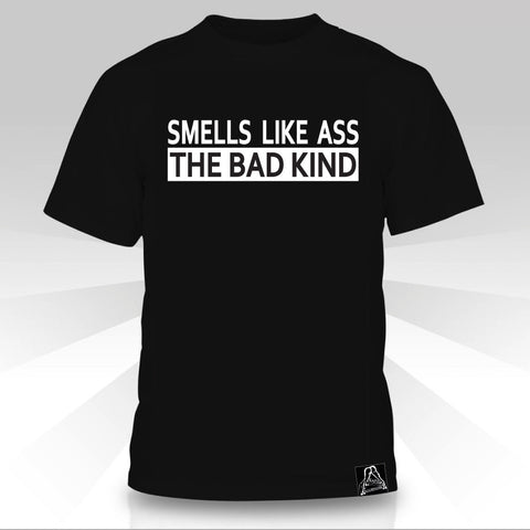 Smells Like Ass, The Bad Kind  T-Shirt - Naked Aggression
