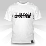T-Bag!  You're It!  T-Shirt - Naked Aggression