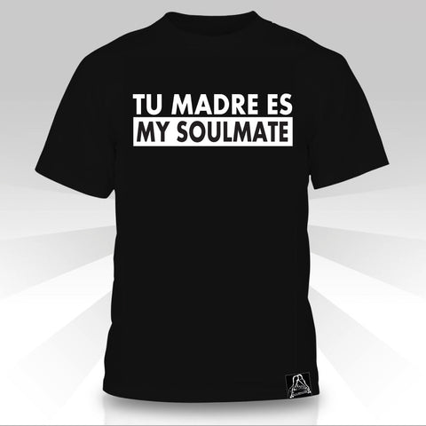 Tu Madre Es My Soulmate   T-Shirt - Naked Aggression