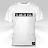 You Angelic Lil Bitch  T-Shirt - Naked Aggression
