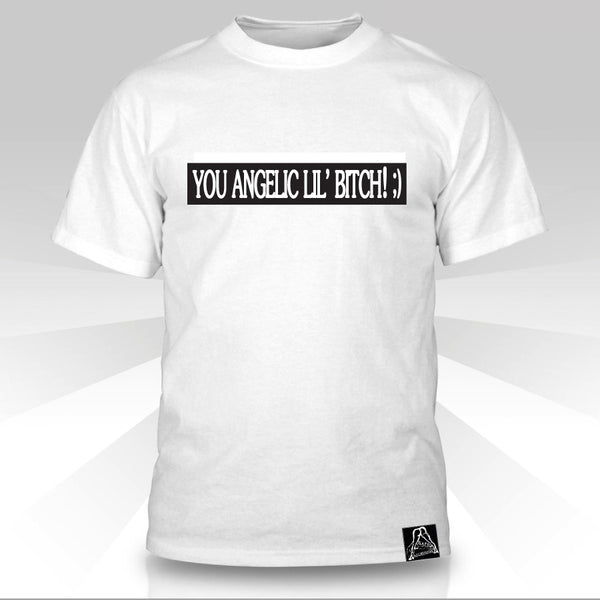 You Angelic Lil Bitch  T-Shirt