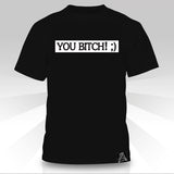 You Bitch  T-Shirt - Naked Aggression
