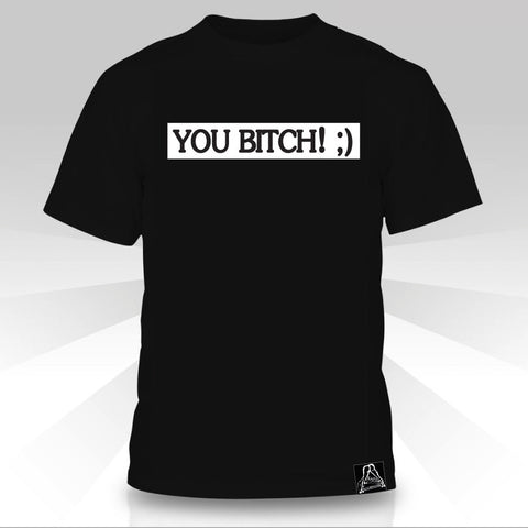 You Bitch  T-Shirt