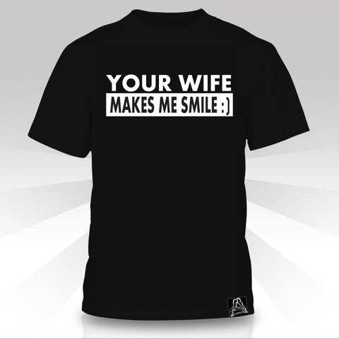 Your Wife Makes Me Smile  T-Shirt - Naked Aggression